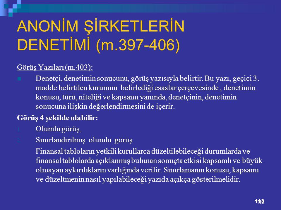 113 ANONİM ŞİRKETLERİN DENETİMİ (m.397-406) Görüş Yazıları (m.403): Denetçi, denetimin sonucunu, görüş yazısıyla belirtir. Bu yazı, geçici 3. madde be