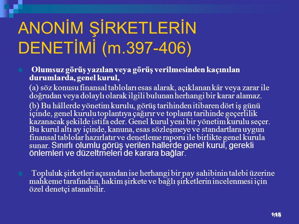 115 ANONİM ŞİRKETLERİN DENETİMİ (m.397-406) Olumsuz görüş yazılan veya görüş verilmesinden kaçınılan durumlarda, genel kurul, (a) söz konusu finansal