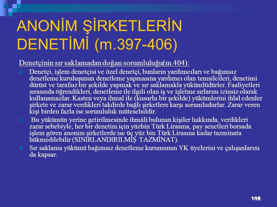 116 ANONİM ŞİRKETLERİN DENETİMİ (m.397-406) Denetçinin sır saklamadan doğan sorumluluğu(m.404): Denetçi, işlem denetçisi ve özel denetçi, bunların yar