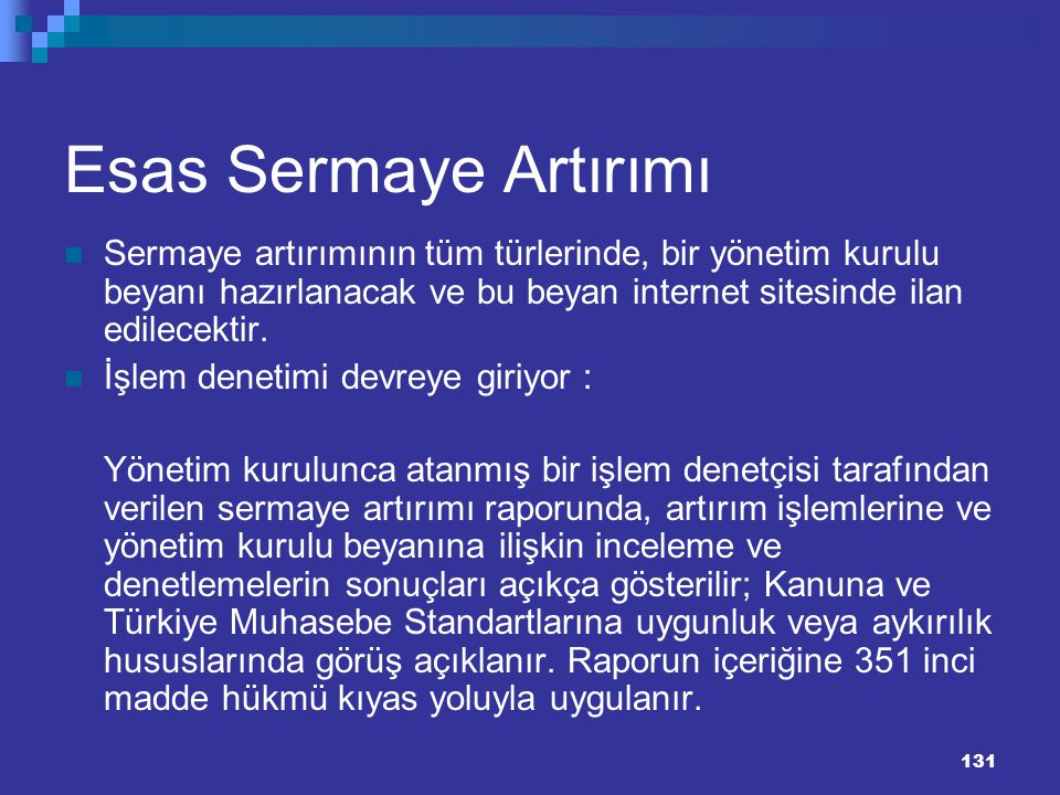 131 131 Esas Sermaye Artırımı Sermaye artırımının tüm türlerinde, bir yönetim kurulu beyanı hazırlanacak ve bu beyan internet sitesinde ilan edilecekt