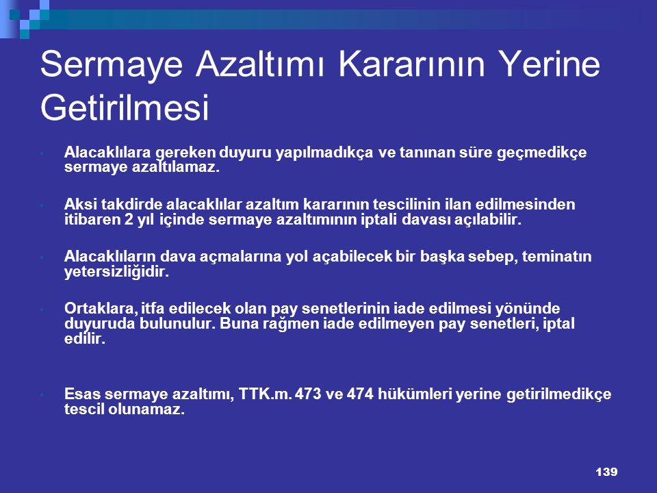 139 139 Sermaye Azaltımı Kararının Yerine Getirilmesi Alacaklılara gereken duyuru yapılmadıkça ve tanınan süre geçmedikçe sermaye azaltılamaz. Aksi ta
