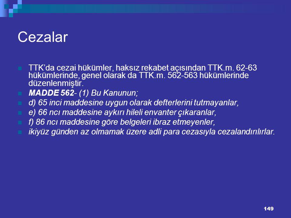 149 Cezalar TTK'da cezai hükümler, haksız rekabet açısından TTK.m. 62-63 hükümlerinde, genel olarak da TTK.m. 562-563 hükümlerinde düzenlenmiştir. MAD