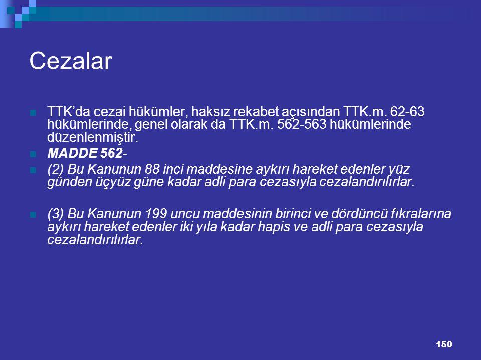 150 Cezalar TTK'da cezai hükümler, haksız rekabet açısından TTK.m. 62-63 hükümlerinde, genel olarak da TTK.m. 562-563 hükümlerinde düzenlenmiştir. MAD