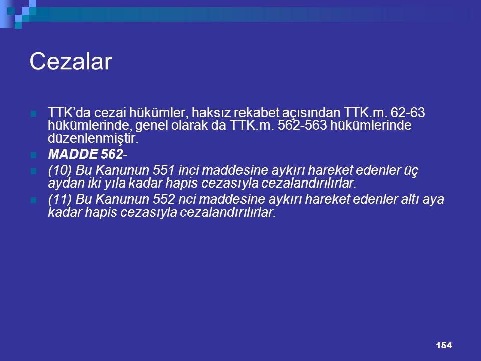 154 Cezalar TTK'da cezai hükümler, haksız rekabet açısından TTK.m. 62-63 hükümlerinde, genel olarak da TTK.m. 562-563 hükümlerinde düzenlenmiştir. MAD