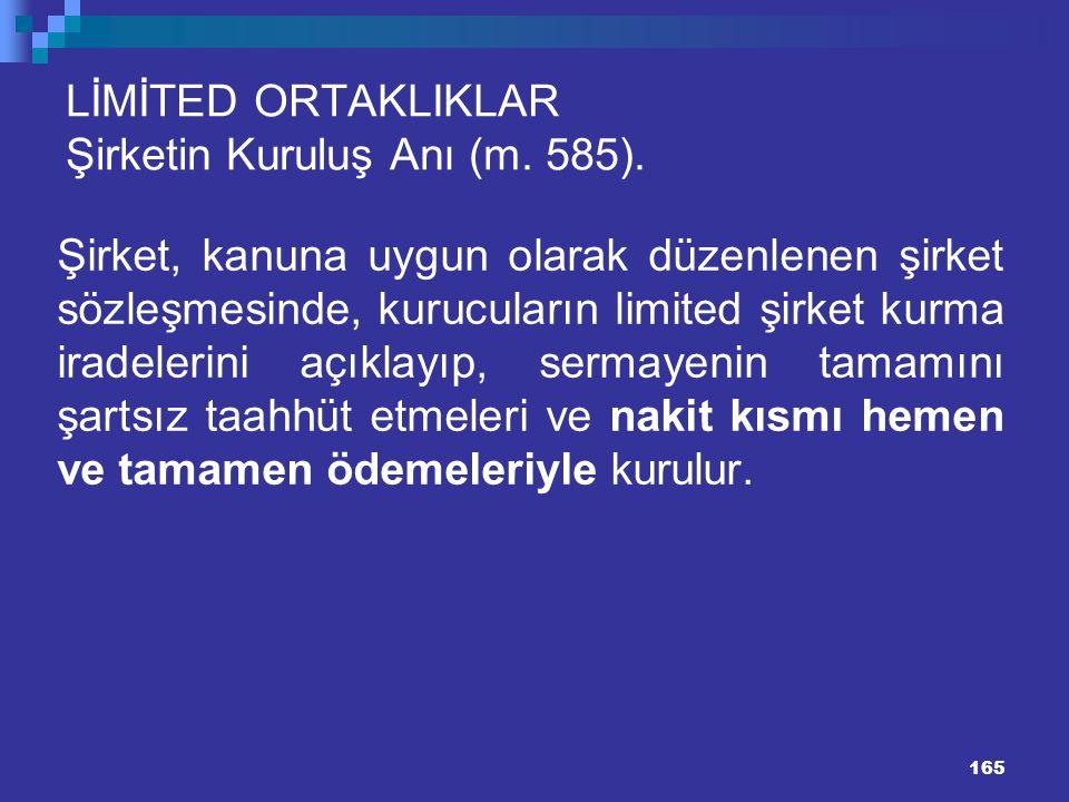 165 LİMİTED ORTAKLIKLAR Şirketin Kuruluş Anı (m. 585). Şirket, kanuna uygun olarak düzenlenen şirket sözleşmesinde, kurucuların limited şirket kurma i