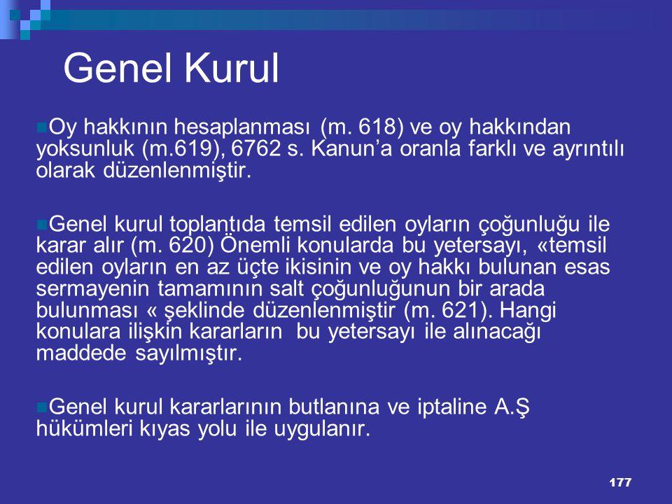 177 Genel Kurul Oy hakkının hesaplanması (m. 618) ve oy hakkından yoksunluk (m.619), 6762 s. Kanun'a oranla farklı ve ayrıntılı olarak düzenlenmiştir.