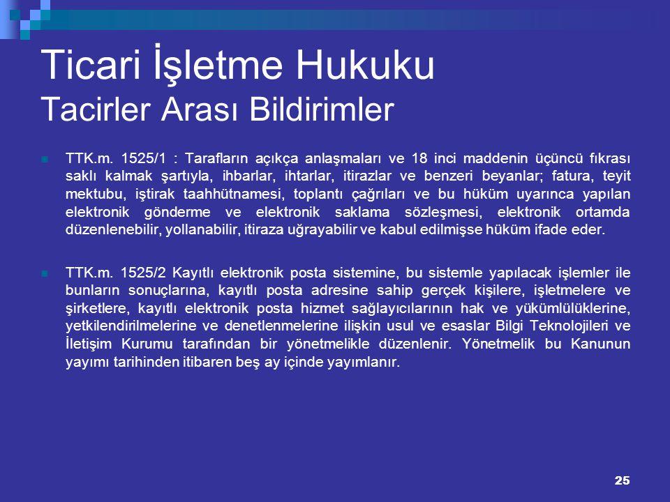 25 Ticari İşletme Hukuku Tacirler Arası Bildirimler TTK.m. 1525/1 : Tarafların açıkça anlaşmaları ve 18 inci maddenin üçüncü fıkrası saklı kalmak şart