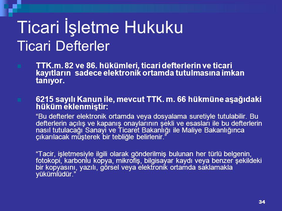 34 Ticari İşletme Hukuku Ticari Defterler TTK.m. 82 ve 86. hükümleri, ticari defterlerin ve ticari kayıtların sadece elektronik ortamda tutulmasına im