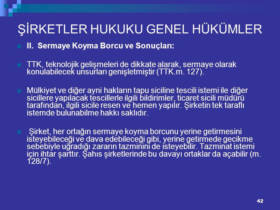 42 ŞİRKETLER HUKUKU GENEL HÜKÜMLER II. Sermaye Koyma Borcu ve Sonuçları: TTK, teknolojik gelişmeleri de dikkate alarak, sermaye olarak konulabilecek u