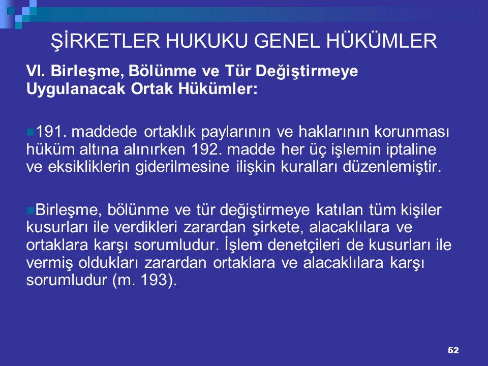 52 ŞİRKETLER HUKUKU GENEL HÜKÜMLER VI. Birleşme, Bölünme ve Tür Değiştirmeye Uygulanacak Ortak Hükümler: 191. maddede ortaklık paylarının ve haklarını