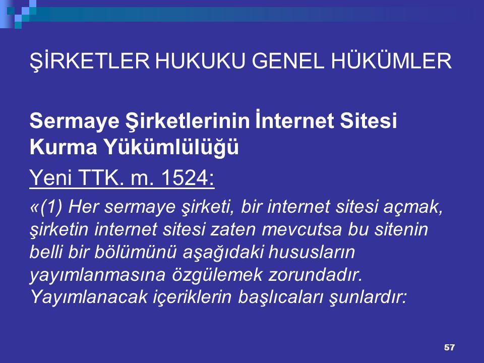 ŞİRKETLER HUKUKU GENEL HÜKÜMLER Sermaye Şirketlerinin İnternet Sitesi Kurma Yükümlülüğü Yeni TTK. m. 1524: «(1) Her sermaye şirketi, bir internet site