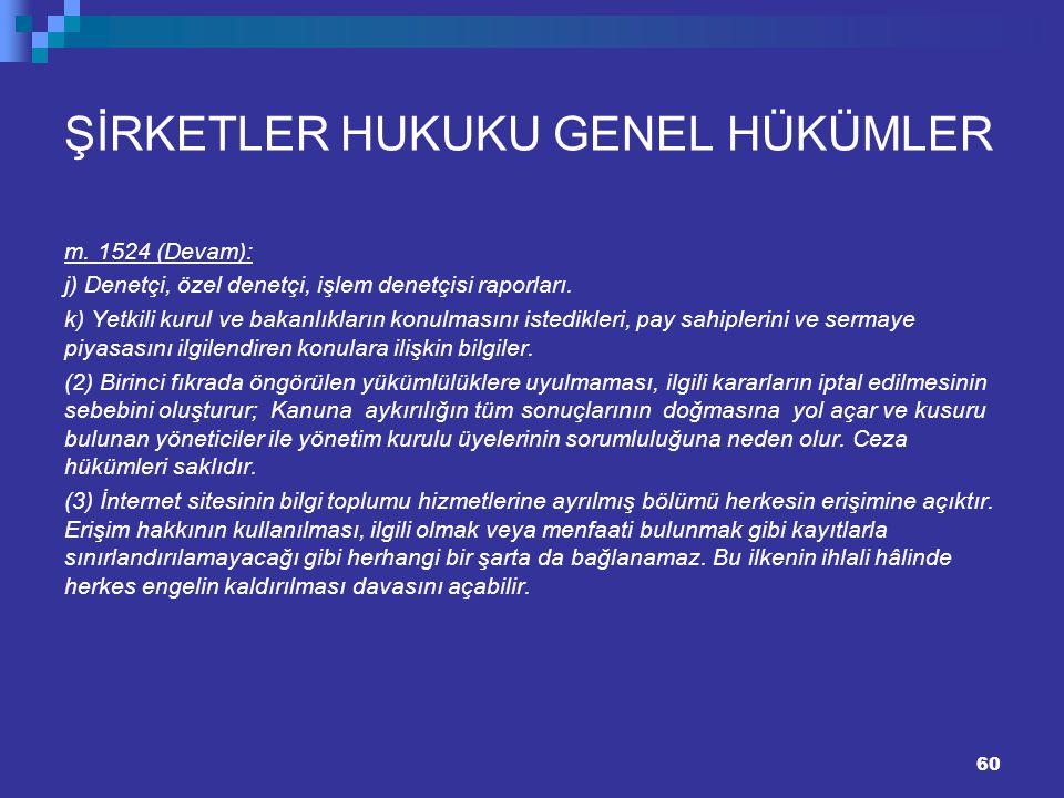 ŞİRKETLER HUKUKU GENEL HÜKÜMLER m. 1524 (Devam): j) Denetçi, özel denetçi, işlem denetçisi raporları. k) Yetkili kurul ve bakanlıkların konulmasını is