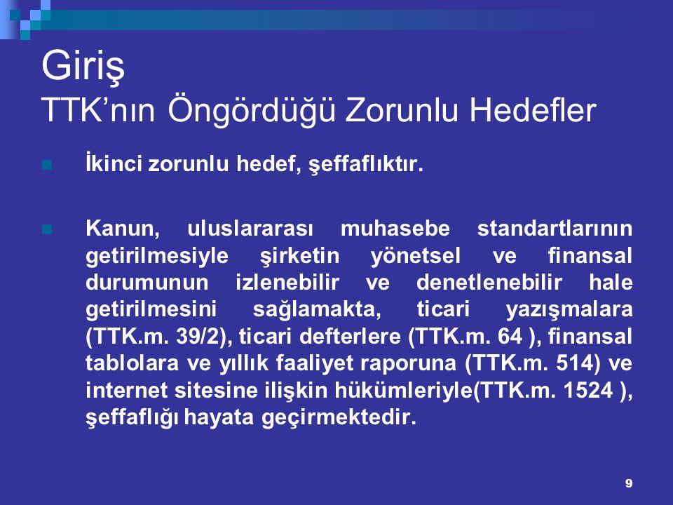 9 Giriş TTK'nın Öngördüğü Zorunlu Hedefler İkinci zorunlu hedef, şeffaflıktır. Kanun, uluslararası muhasebe standartlarının getirilmesiyle şirketin yö