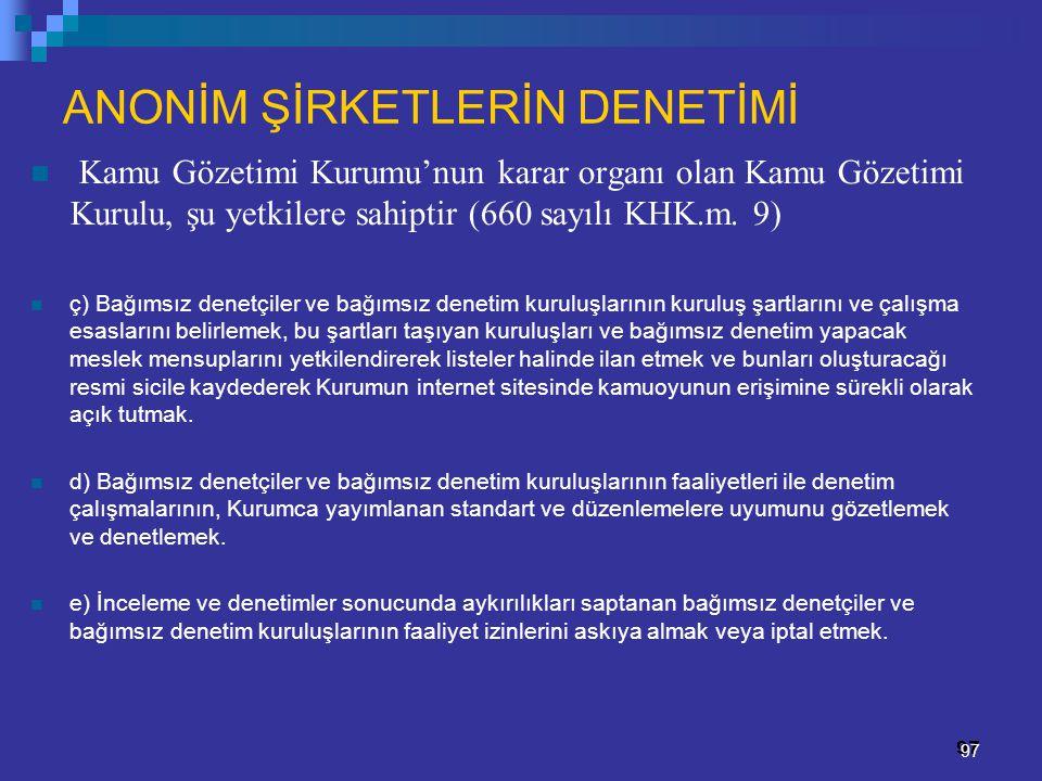 97 ANONİM ŞİRKETLERİN DENETİMİ Kamu Gözetimi Kurumu'nun karar organı olan Kamu Gözetimi Kurulu, şu yetkilere sahiptir (660 sayılı KHK.m. 9) ç) Bağımsı