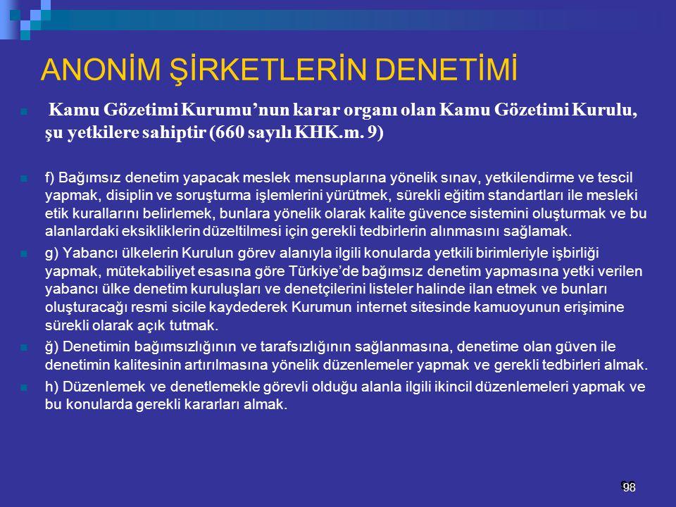 98 ANONİM ŞİRKETLERİN DENETİMİ Kamu Gözetimi Kurumu'nun karar organı olan Kamu Gözetimi Kurulu, şu yetkilere sahiptir (660 sayılı KHK.m. 9) f) Bağımsı