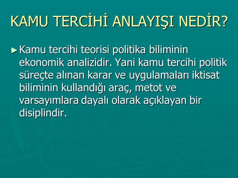 KAMU TERCİHİ ANLAYIŞI NEDİR.► Kamu tercihi teorisi politika biliminin ekonomik analizidir.