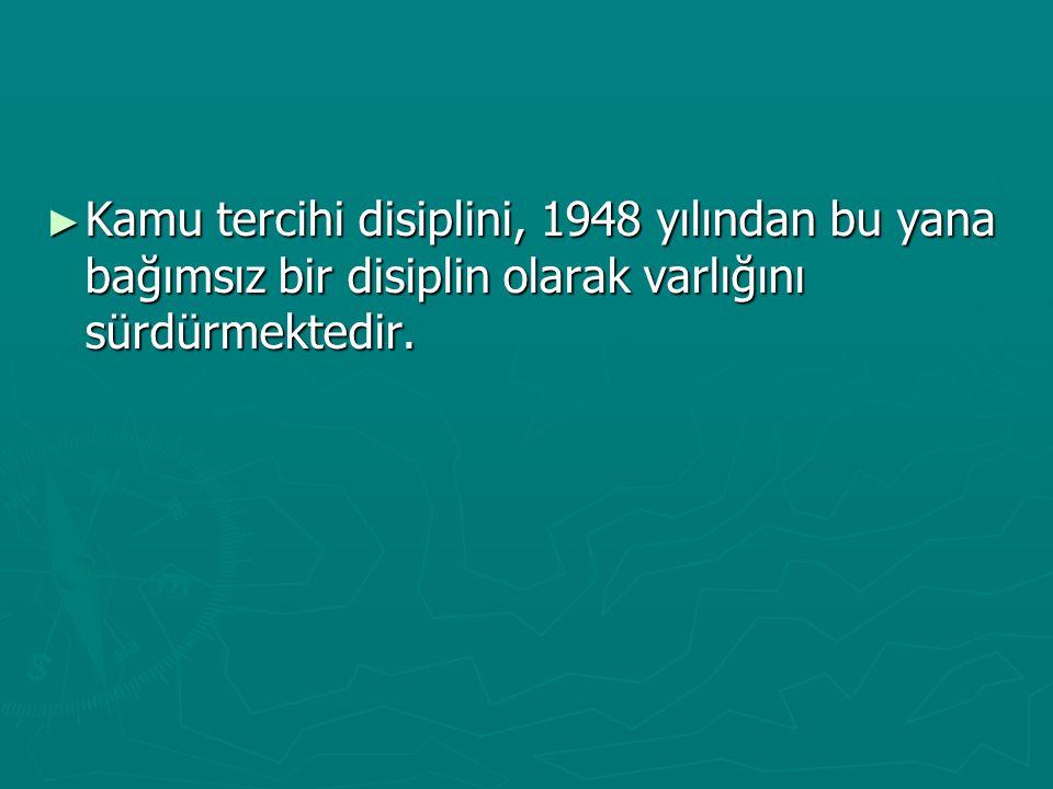 ► Kamu tercihi disiplini, 1948 yılından bu yana bağımsız bir disiplin olarak varlığını sürdürmektedir.