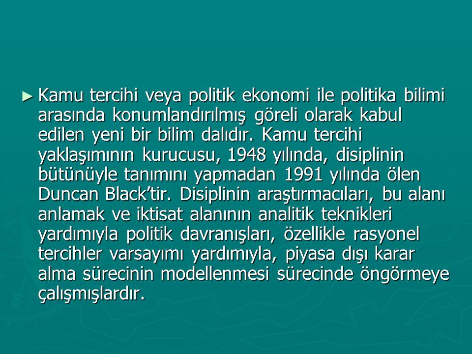 ► Kamu tercihi veya politik ekonomi ile politika bilimi arasında konumlandırılmış göreli olarak kabul edilen yeni bir bilim dalıdır.