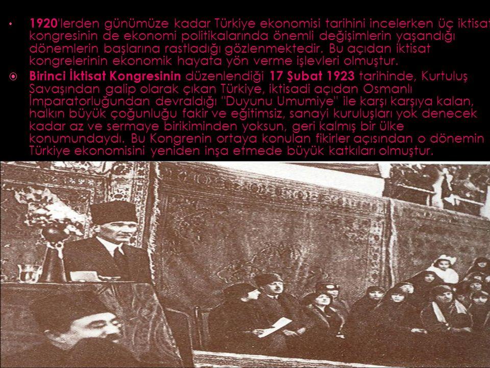 1920 lerden günümüze kadar Türkiye ekonomisi tarihini incelerken üç iktisat kongresinin de ekonomi politikalarında önemli değişimlerin yaşandığı dönemlerin başlarına rastladığı gözlenmektedir.