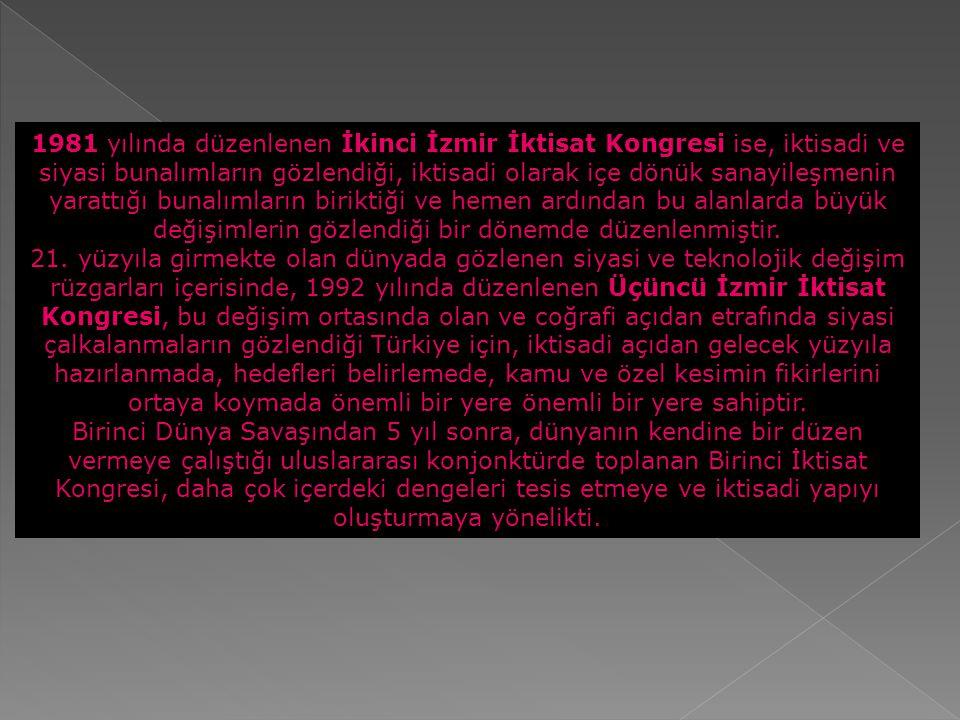 1981 yılında düzenlenen İkinci İzmir İktisat Kongresi ise, iktisadi ve siyasi bunalımların gözlendiği, iktisadi olarak içe dönük sanayileşmenin yarattığı bunalımların biriktiği ve hemen ardından bu alanlarda büyük değişimlerin gözlendiği bir dönemde düzenlenmiştir.