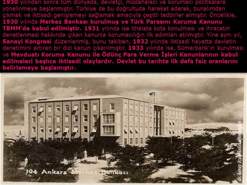 1930 yılından sonra tüm dünyada, devletçi, müdahaleci ve korumacı politikalara yönelinmeye başlanmıştır.