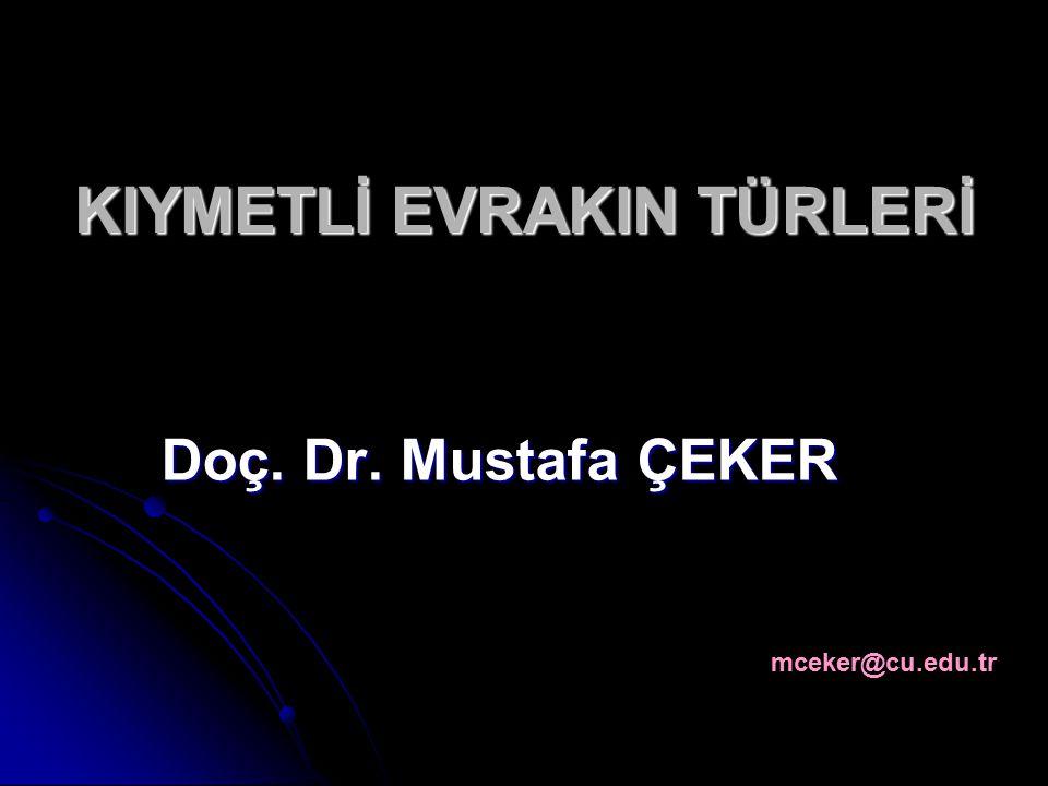 KIYMETLİ EVRAKIN TÜRLERİ Doç. Dr. Mustafa ÇEKER mceker@cu.edu.tr