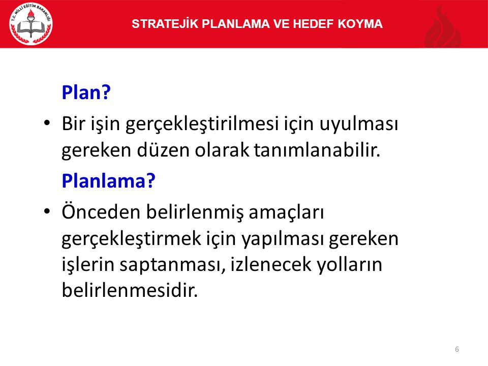 Plan? Bir işin gerçekleştirilmesi için uyulması gereken düzen olarak tanımlanabilir. Planlama? Önceden belirlenmiş amaçları gerçekleştirmek için yapıl