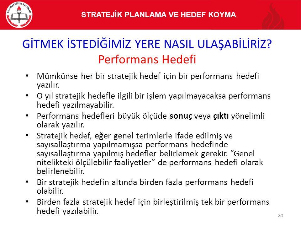 Mümkünse her bir stratejik hedef için bir performans hedefi yazılır. O yıl stratejik hedefle ilgili bir işlem yapılmayacaksa performans hedefi yazılma