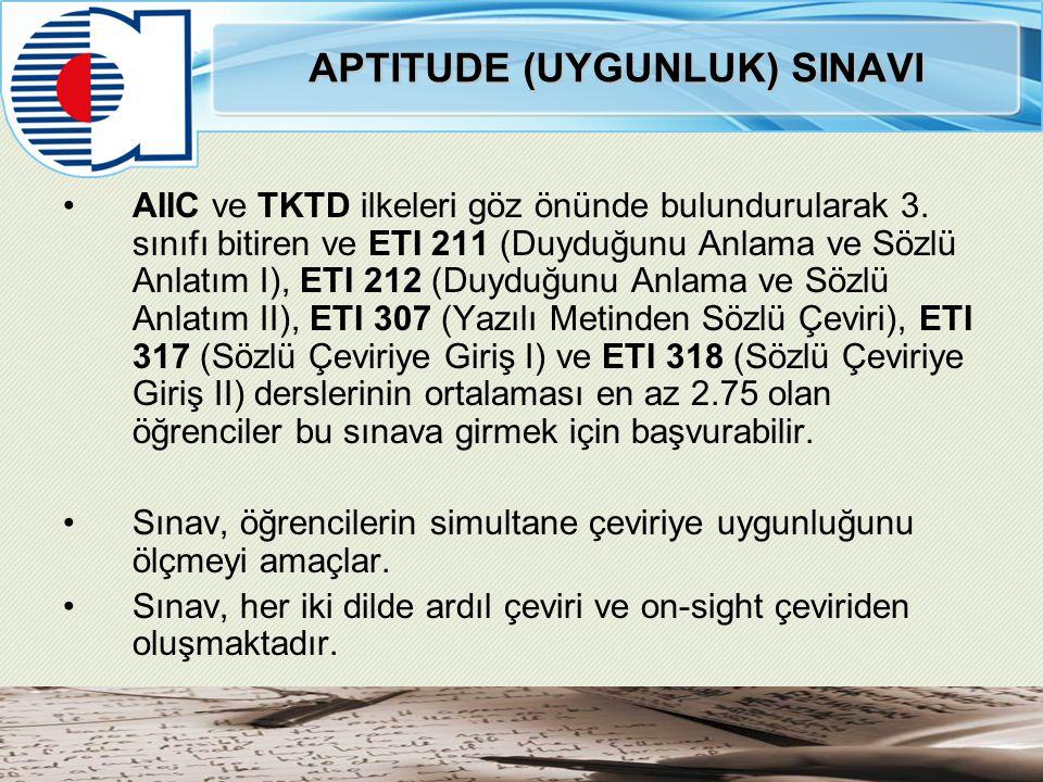APTITUDE (UYGUNLUK) SINAVI AIIC ve TKTD ilkeleri göz önünde bulundurularak 3. sınıfı bitiren ve ETI 211 (Duyduğunu Anlama ve Sözlü Anlatım I), ETI 212