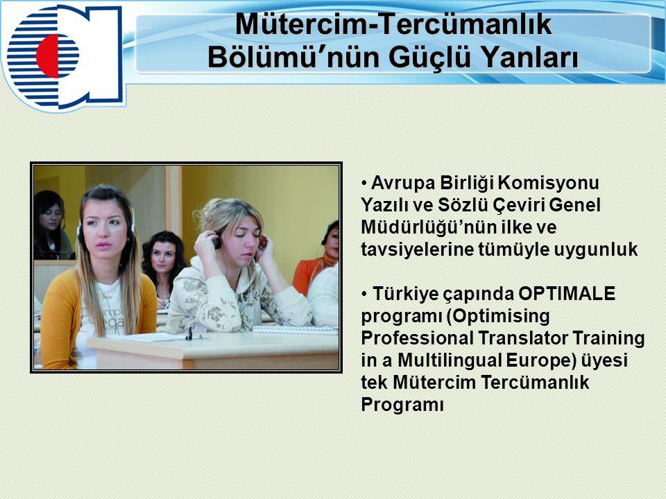 Mütercim-Tercümanlık Bölümü'nün Güçlü Yanları Avrupa Birliği Komisyonu Yazılı ve Sözlü Çeviri Genel Müdürlüğü'nün ilke ve tavsiyelerine tümüyle uygunl