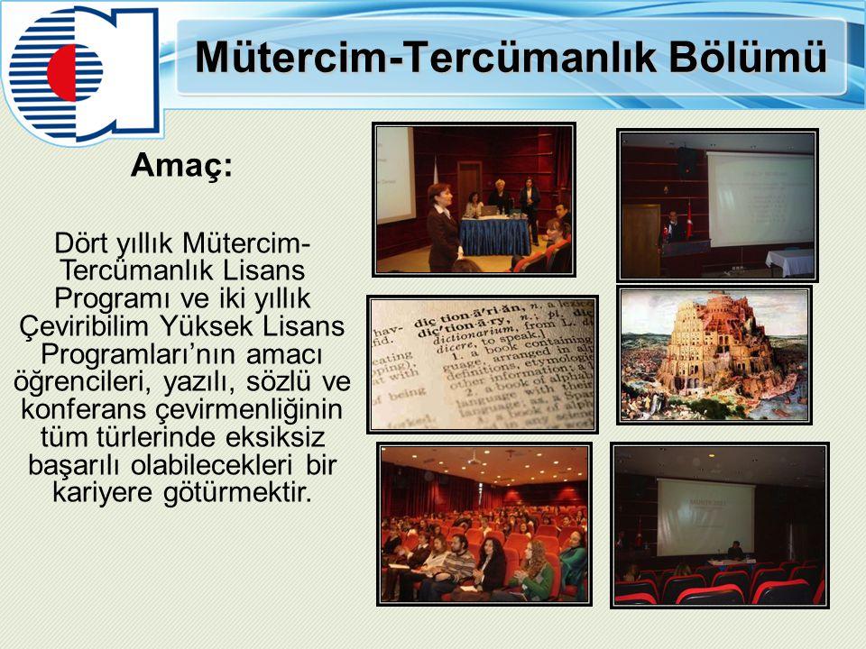 Mütercim-Tercümanlık Bölümü Amaç: Dört yıllık Mütercim- Tercümanlık Lisans Programı ve iki yıllık Çeviribilim Yüksek Lisans Programları'nın amacı öğre