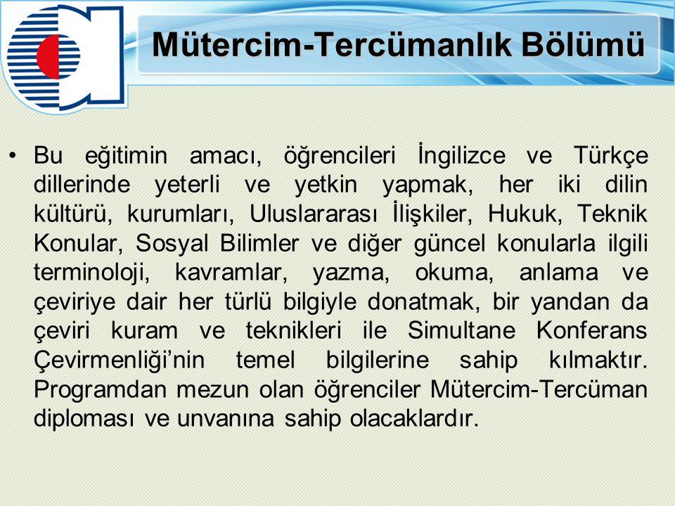 Mütercim-Tercümanlık Bölümü Bu eğitimin amacı, öğrencileri İngilizce ve Türkçe dillerinde yeterli ve yetkin yapmak, her iki dilin kültürü, kurumları,