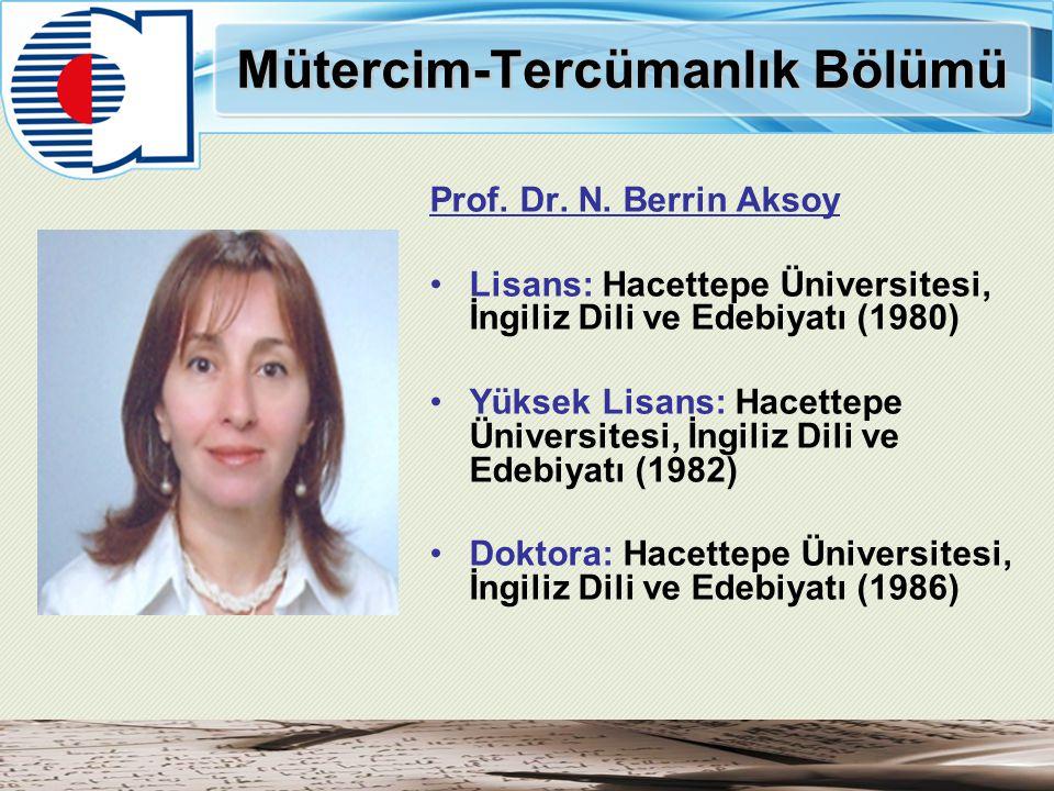 Mütercim-Tercümanlık Bölümü Prof. Dr. N. Berrin Aksoy Lisans: Hacettepe Üniversitesi, İngiliz Dili ve Edebiyatı (1980) Yüksek Lisans: Hacettepe Üniver
