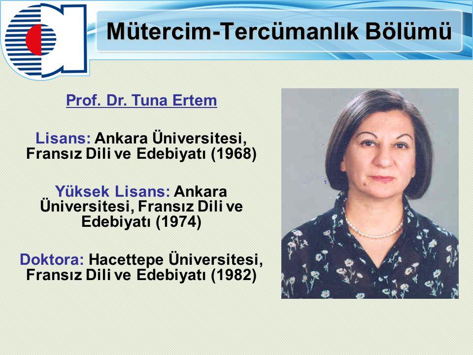 Mütercim-Tercümanlık Bölümü Prof. Dr. Tuna Ertem Lisans: Ankara Üniversitesi, Fransız Dili ve Edebiyatı (1968) Yüksek Lisans: Ankara Üniversitesi, Fra