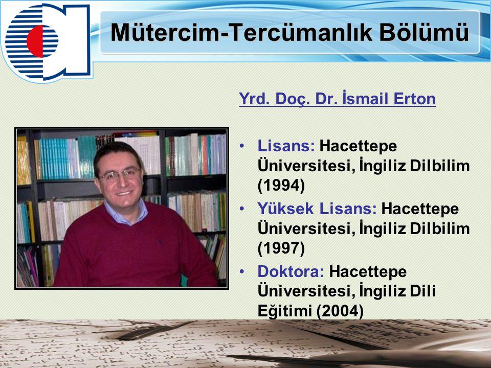 Mütercim-Tercümanlık Bölümü Yrd. Doç. Dr. İsmail Erton Lisans: Hacettepe Üniversitesi, İngiliz Dilbilim (1994) Yüksek Lisans: Hacettepe Üniversitesi,
