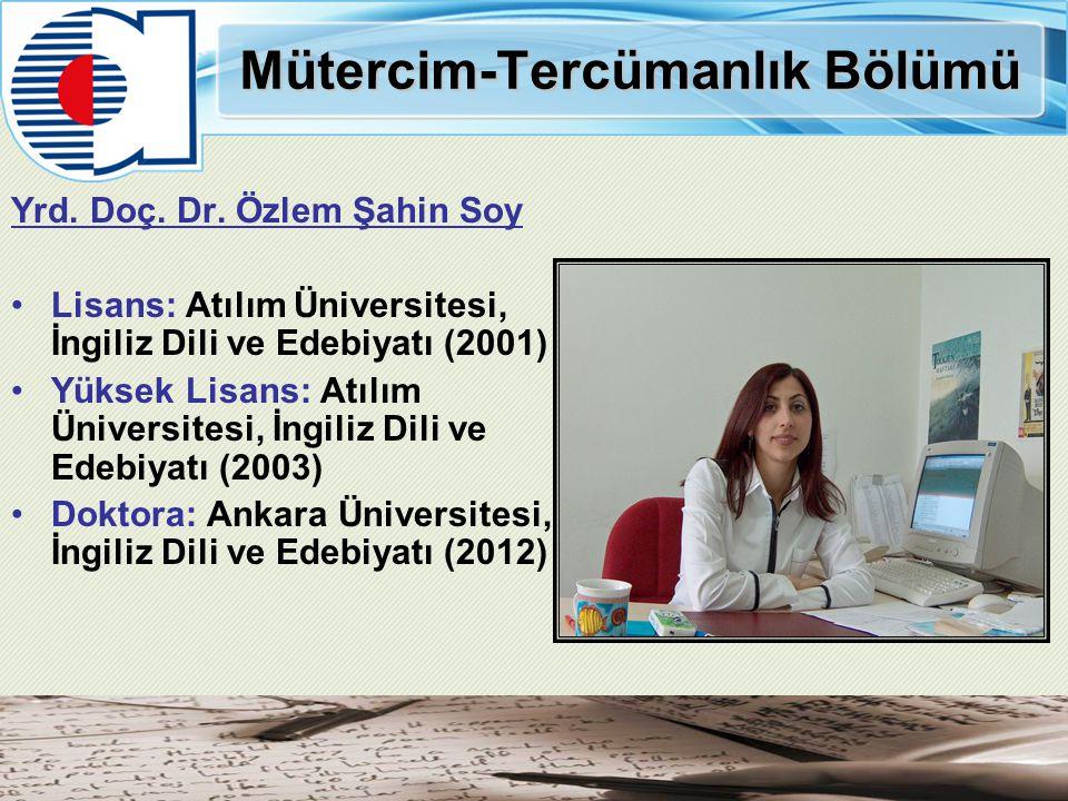 Mütercim-Tercümanlık Bölümü Yrd. Doç. Dr. Özlem Şahin Soy Lisans: Atılım Üniversitesi, İngiliz Dili ve Edebiyatı (2001) Yüksek Lisans: Atılım Üniversi