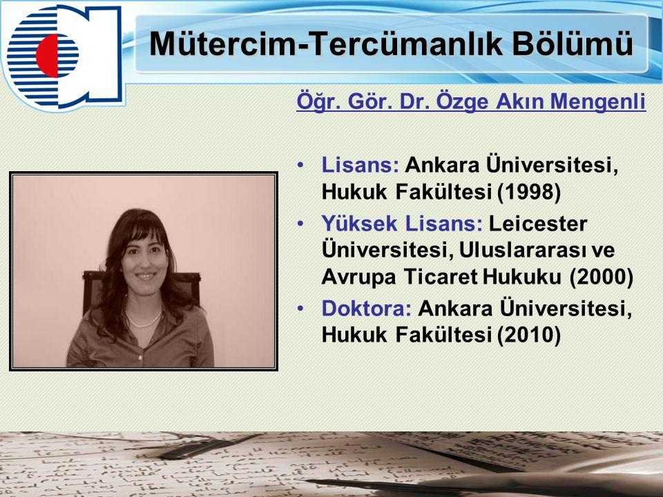 Mütercim-Tercümanlık Bölümü Öğr. Gör. Dr. Özge Akın Mengenli Lisans: Ankara Üniversitesi, Hukuk Fakültesi (1998) Yüksek Lisans: Leicester Üniversitesi