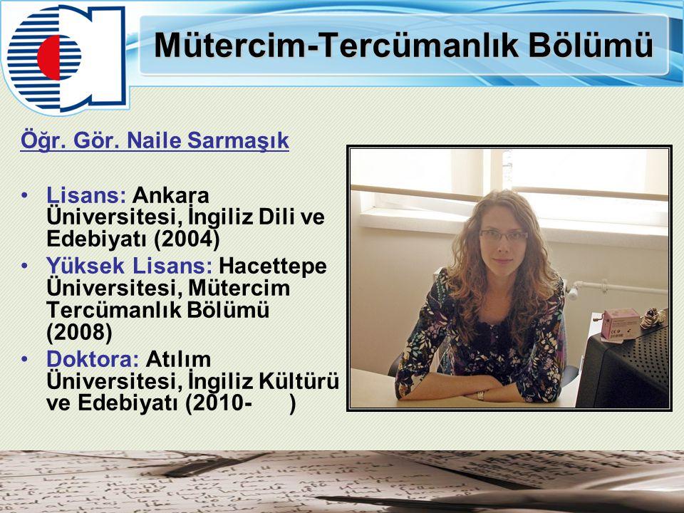 Mütercim-Tercümanlık Bölümü Öğr. Gör. Naile Sarmaşık Lisans: Ankara Üniversitesi, İngiliz Dili ve Edebiyatı (2004) Yüksek Lisans: Hacettepe Üniversite