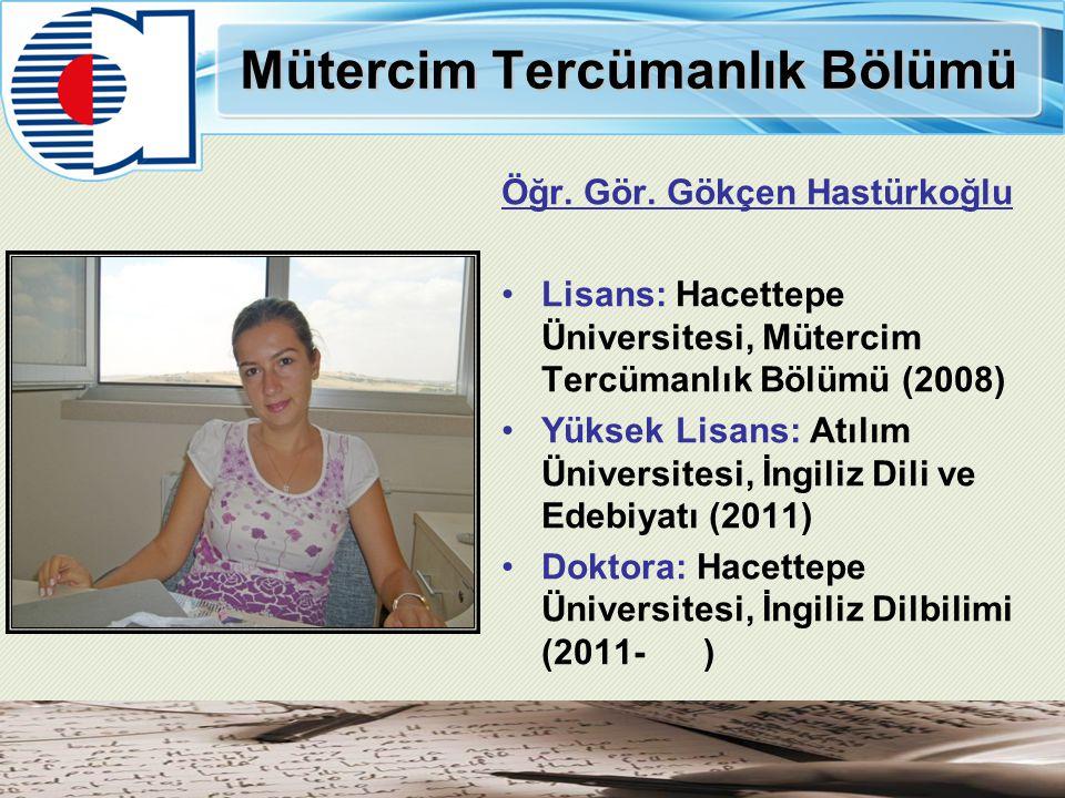Mütercim Tercümanlık Bölümü Öğr. Gör. Gökçen Hastürkoğlu Lisans: Hacettepe Üniversitesi, Mütercim Tercümanlık Bölümü (2008) Yüksek Lisans: Atılım Üniv