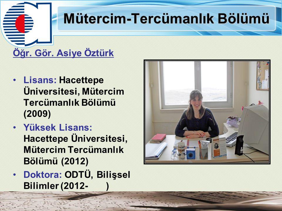 Mütercim-Tercümanlık Bölümü Öğr. Gör. Asiye Öztürk Lisans: Hacettepe Üniversitesi, Mütercim Tercümanlık Bölümü (2009) Yüksek Lisans: Hacettepe Ünivers