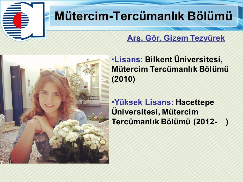 Mütercim-Tercümanlık Bölümü Arş. Gör. Gizem Tezyürek Lisans: Bilkent Üniversitesi, Mütercim Tercümanlık Bölümü (2010) Yüksek Lisans: Hacettepe Ünivers