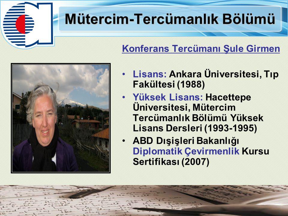 Mütercim-Tercümanlık Bölümü Konferans Tercümanı Şule Girmen Lisans: Ankara Üniversitesi, Tıp Fakültesi (1988) Yüksek Lisans: Hacettepe Üniversitesi, M