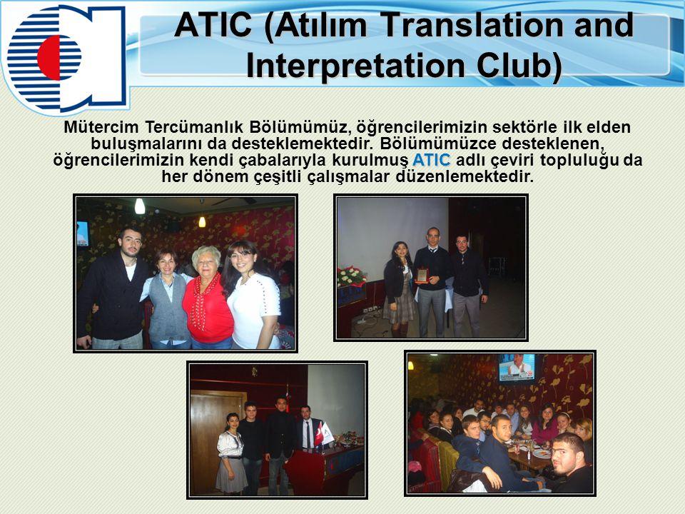 ATIC (Atılım Translation and Interpretation Club) ATIC Mütercim Tercümanlık Bölümümüz, öğrencilerimizin sektörle ilk elden buluşmalarını da destekleme