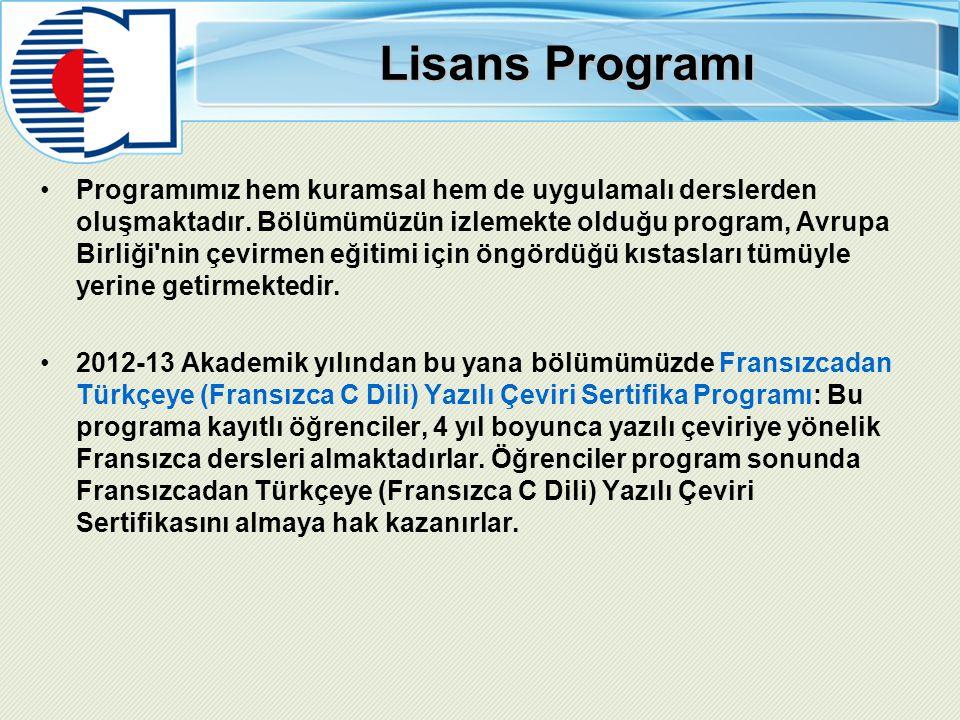 Lisans Programı Programımız hem kuramsal hem de uygulamalı derslerden oluşmaktadır. Bölümümüzün izlemekte olduğu program, Avrupa Birliği'nin çevirmen