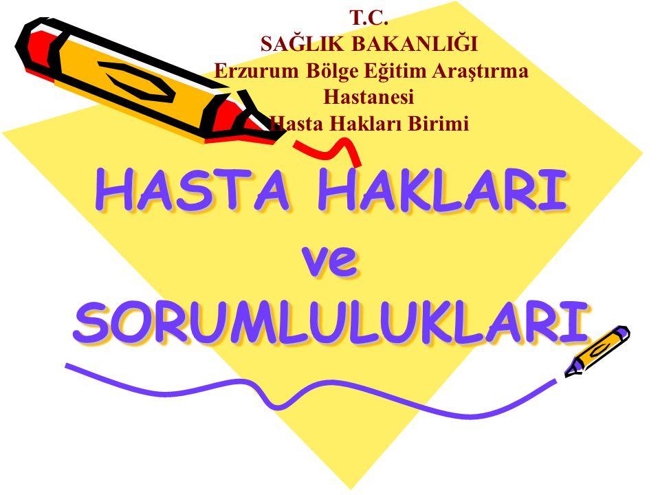 HASTA HAKLARI ve SORUMLULUKLARI T.C. SAĞLIK BAKANLIĞI Erzurum Bölge Eğitim Araştırma Hastanesi Hasta Hakları Birimi