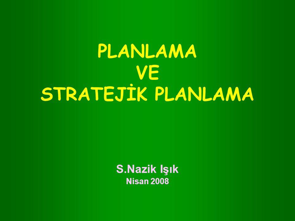 PLANLAMA VE STRATEJİK PLANLAMA S.Nazik Işık Nisan 2008