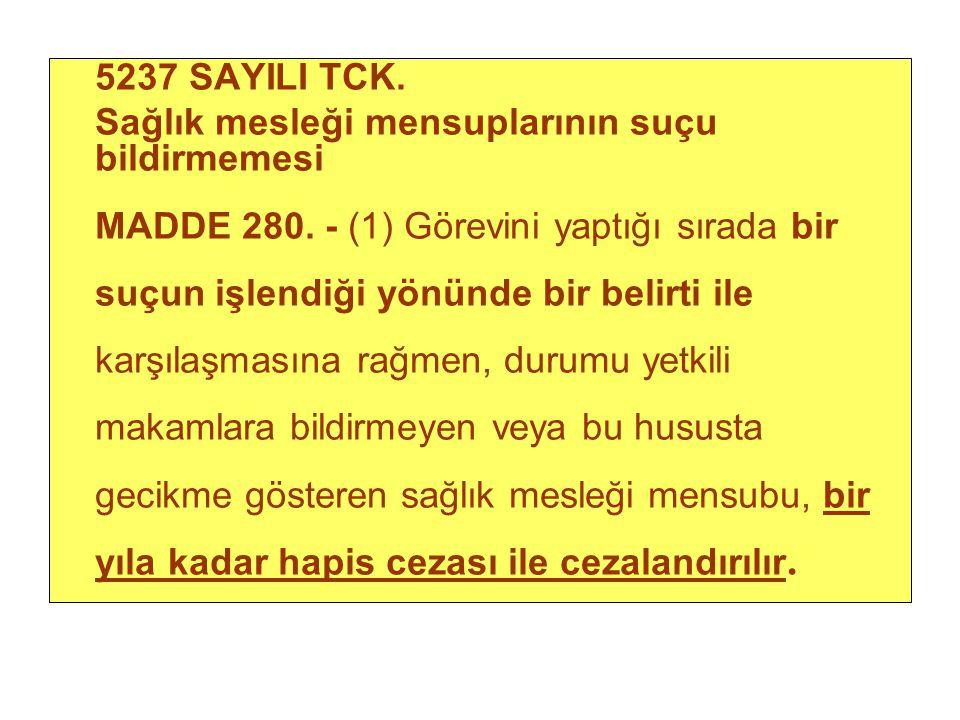 5237 SAYILI TCK. Sağlık mesleği mensuplarının suçu bildirmemesi MADDE 280. - (1) Görevini yaptığı sırada bir suçun işlendiği yönünde bir belirti ile k