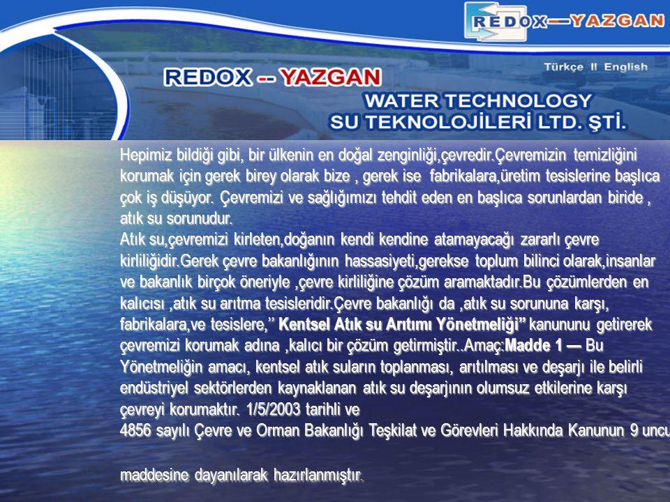 Bu nokta da Redox-Yazgan,en son teknolojiye dayanarak,maliyeti düşük,atık su sorununa karşı, son teknolojiyi kullanan atık su arıtma tesisi getirmiştir.