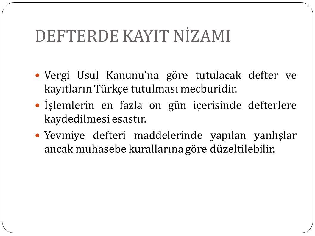 DEFTERDE KAYIT NİZAMI Vergi Usul Kanunu'na göre tutulacak defter ve kayıtların Türkçe tutulması mecburidir. İşlemlerin en fazla on gün içerisinde deft