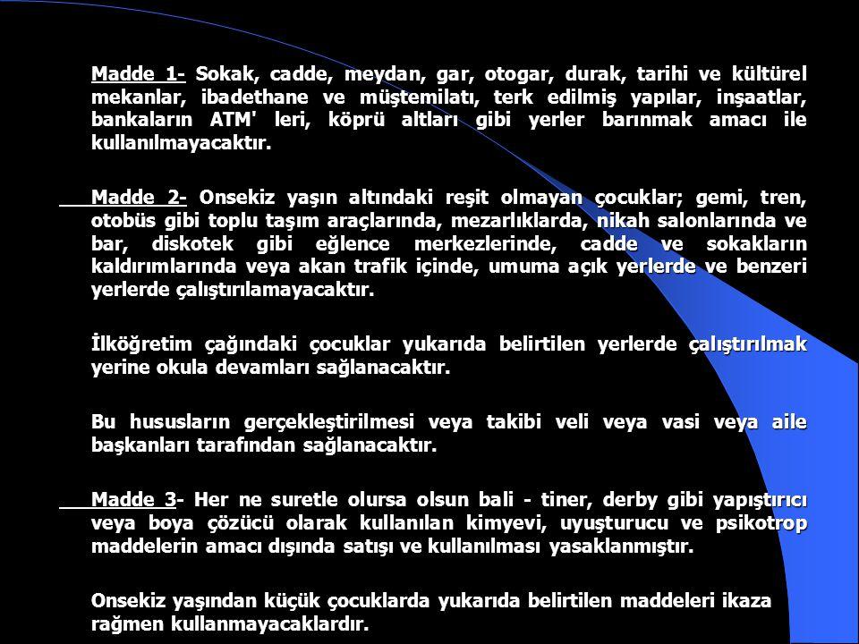 19 Ağustos 2000 - Sayı :24145 RESMİ GAZETE Sayfa : 55 İstanbul Valiliğinden : Sokakta Yaşayan veya Sokakta Çalıştırılan Çocukların Korunması Su retiyle Kamu Esenliğinin Sağlanması İle İlgili Güvenlik Kararı Karar No: 2000/1 Karar Tarihi: 9/8/2000 İstanbul da sokakta yaşamak veya çalıştırılmak veya dilenmek zorunda bırakılan çocukların beden, ruh ve ahlaki gelişmeleri ve şahsi güvenlikleri çok açık ve acımasız tehlike içindedir.